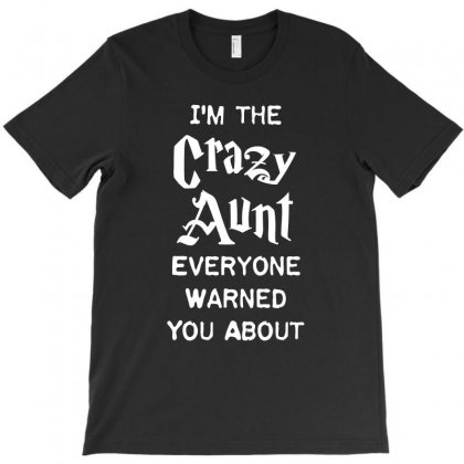 I M The Crazy Aunt Everyone Warned You About Family T Shirt T-shirt Designed By Hung