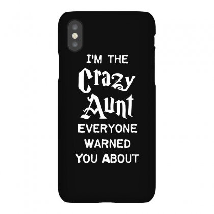 I M The Crazy Aunt Everyone Warned You About Family T Shirt Iphonex Case Designed By Hung