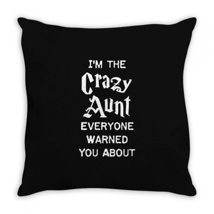 I M The Crazy Aunt Everyone Warned You About Family T Shirt Throw Pillow Designed By Hung