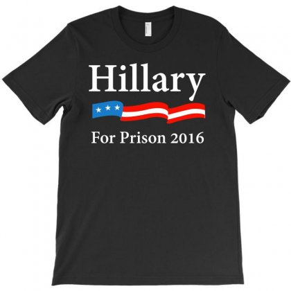 Hillary Clinton For Prison 2016 T Shirt T-shirt Designed By Hung