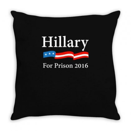 Hillary Clinton For Prison 2016 T Shirt Throw Pillow Designed By Hung