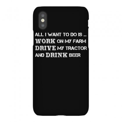 Farmer T Shirt   All I Want To Do Is Work On My Farm Drive My Tractor Iphonex Case Designed By Hung