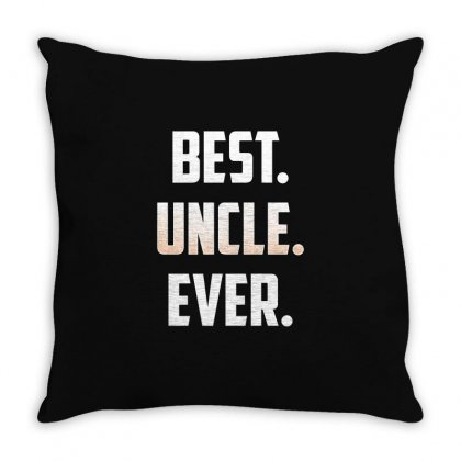 Best. Uncle. Ever. T Shirt Great Gift For Favorite Uncle Throw Pillow Designed By Hung