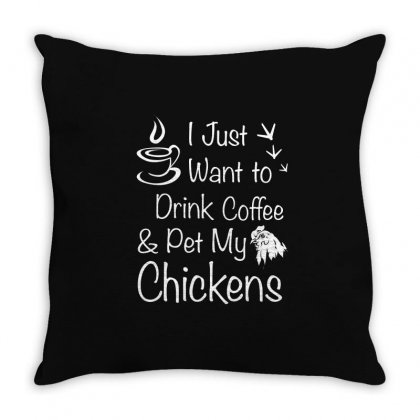 I Just Want To Drink Coffee And Pet My Chickens T Shirt Throw Pillow Designed By Hung