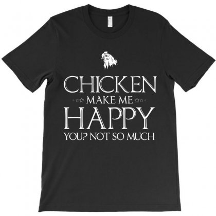 Chickens Make Me Happy T Shirts Gifts For Chicken Lovers T-shirt Designed By Hung