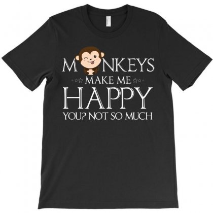 Monkeys Make Me Happy Special T Shirts Gifts   Funny Shirt T-shirt Designed By Hung