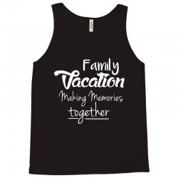 family vacation making memories travel trip t shirt Tank Top | Artistshot