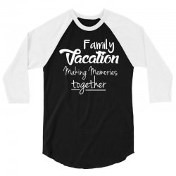 family vacation making memories travel trip t shirt 3/4 Sleeve Shirt | Artistshot