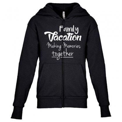 Family Vacation Making Memories Travel Trip T Shirt Youth Zipper Hoodie Designed By Hung
