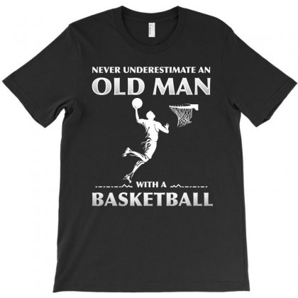 Never Underestimate An Old Man With A Basketball T Shirt T-shirt Designed By Hung