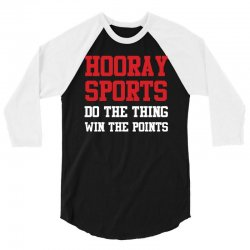 hooray sports do the thing  win the points funny t shirt 3/4 Sleeve Shirt | Artistshot