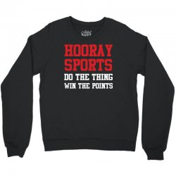 hooray sports do the thing  win the points funny t shirt Crewneck Sweatshirt | Artistshot