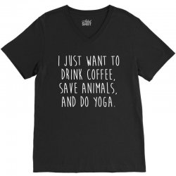 i just want to drink coffee  save animals   do yoga t shirt V-Neck Tee | Artistshot