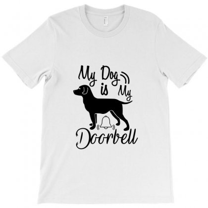 My Dog Is My Doorbell T-shirt Designed By Tiococacola