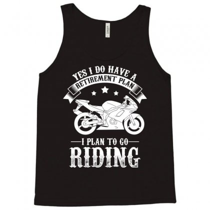 Yes I Do Have A Retirement Plan I Plan To Go Riding Biker T Shirt Tank Top Designed By Hung