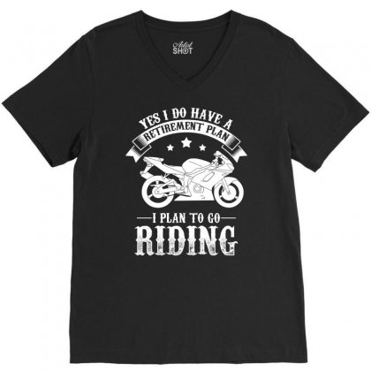 Yes I Do Have A Retirement Plan I Plan To Go Riding Biker T Shirt V-neck Tee Designed By Hung