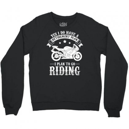 Yes I Do Have A Retirement Plan I Plan To Go Riding Biker T Shirt Crewneck Sweatshirt Designed By Hung