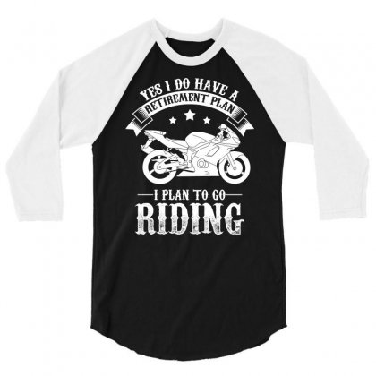Yes I Do Have A Retirement Plan I Plan To Go Riding Biker T Shirt 3/4 Sleeve Shirt Designed By Hung