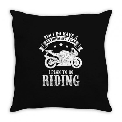 Yes I Do Have A Retirement Plan I Plan To Go Riding Biker T Shirt Throw Pillow Designed By Hung