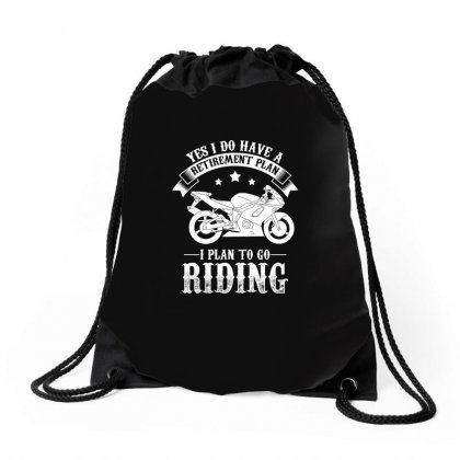 Yes I Do Have A Retirement Plan I Plan To Go Riding Biker T Shirt Drawstring Bags Designed By Hung