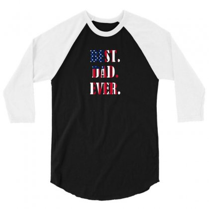 Best Dad Ever 3/4 Sleeve Shirt Designed By Anrora