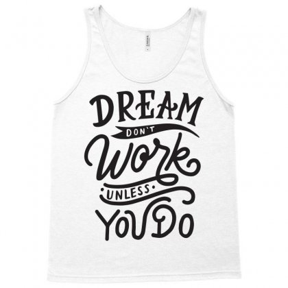 Dream Don't Work Unless You Do Tank Top Designed By Tiococacola