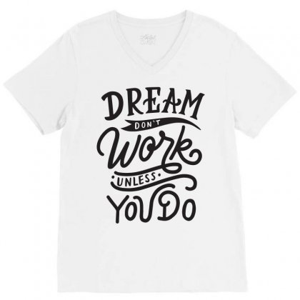 Dream Don't Work Unless You Do V-neck Tee Designed By Tiococacola