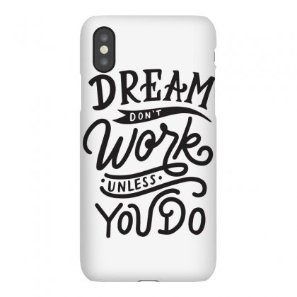 Dream Don't Work Unless You Do Iphonex Case Designed By Tiococacola