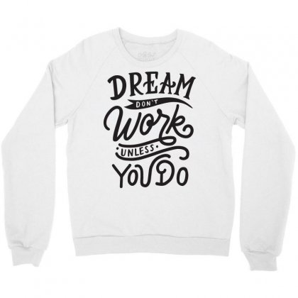 Dream Don't Work Unless You Do Crewneck Sweatshirt Designed By Tiococacola