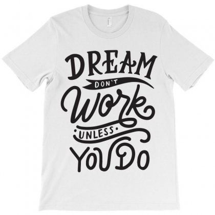 Dream Don't Work Unless You Do T-shirt Designed By Tiococacola