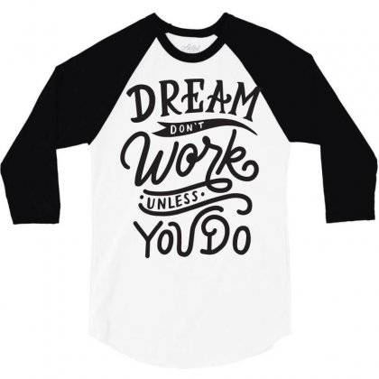 Dream Don't Work Unless You Do 3/4 Sleeve Shirt Designed By Tiococacola
