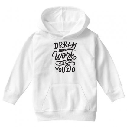 Dream Don't Work Unless You Do Youth Hoodie Designed By Tiococacola