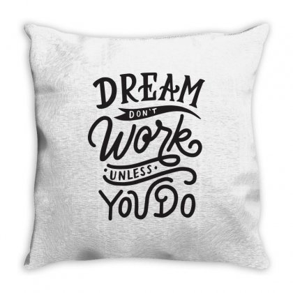 Dream Don't Work Unless You Do Throw Pillow Designed By Tiococacola