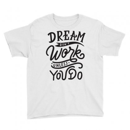 Dream Don't Work Unless You Do Youth Tee Designed By Tiococacola