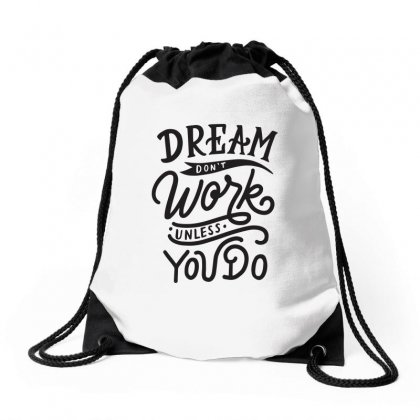 Dream Don't Work Unless You Do Drawstring Bags Designed By Tiococacola