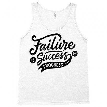 Failure Is Success In Progress Tank Top Designed By Tiococacola