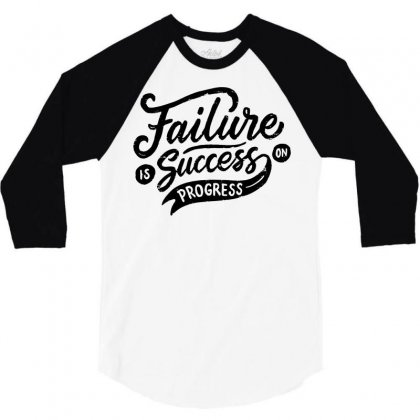 Failure Is Success In Progress 3/4 Sleeve Shirt Designed By Tiococacola