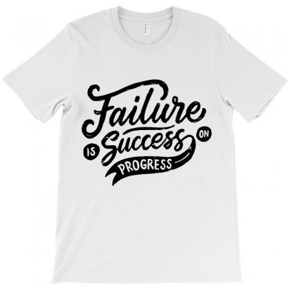 Failure Is Success In Progress T-shirt Designed By Tiococacola