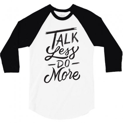 Talk Less Do More 3/4 Sleeve Shirt Designed By Tiococacola