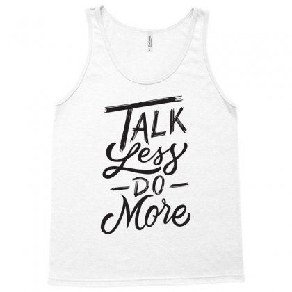 Talk Less Do More Tank Top Designed By Tiococacola