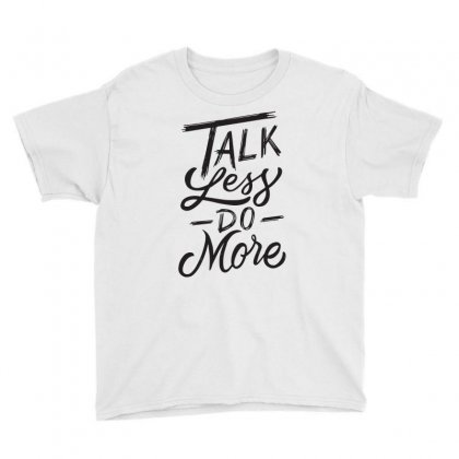 Talk Less Do More Youth Tee Designed By Tiococacola