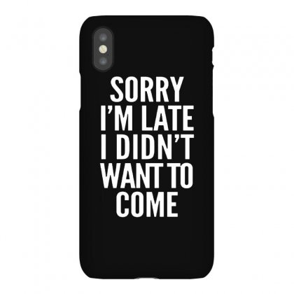 Sorry I'm Late I Didn't Want To Come Iphonex Case Designed By Blqs Apparel