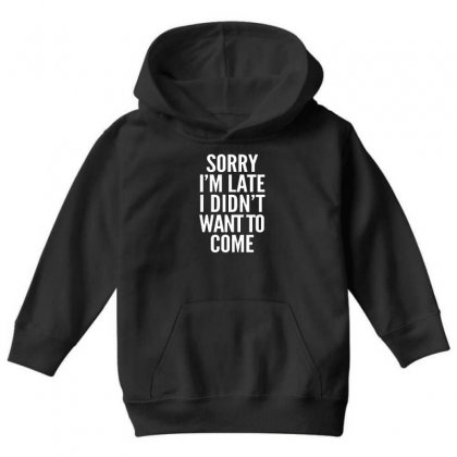 Sorry I'm Late I Didn't Want To Come Youth Hoodie Designed By Blqs Apparel
