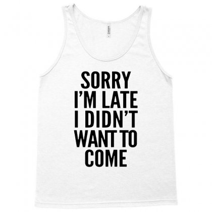 Sorry I'm Late And I Didn't Want To Come Tank Top Designed By Blqs Apparel
