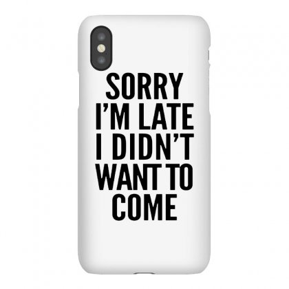 Sorry I'm Late And I Didn't Want To Come Iphonex Case Designed By Blqs Apparel