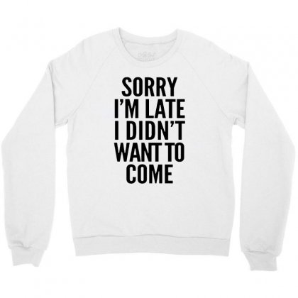 Sorry I'm Late And I Didn't Want To Come Crewneck Sweatshirt Designed By Blqs Apparel