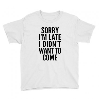 Sorry I'm Late And I Didn't Want To Come Youth Tee Designed By Blqs Apparel
