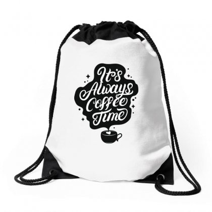 It's Always Coffee Time. Drawstring Bags Designed By Tiococacola