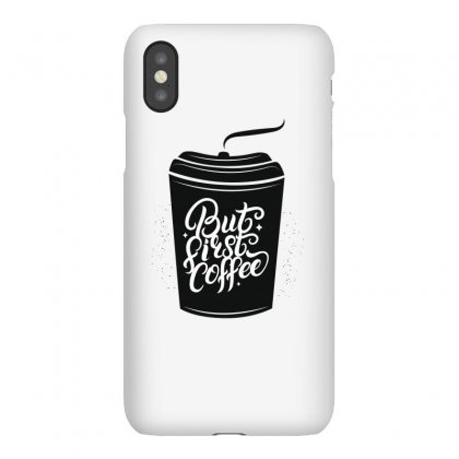 But First Coffee Iphonex Case Designed By Tiococacola