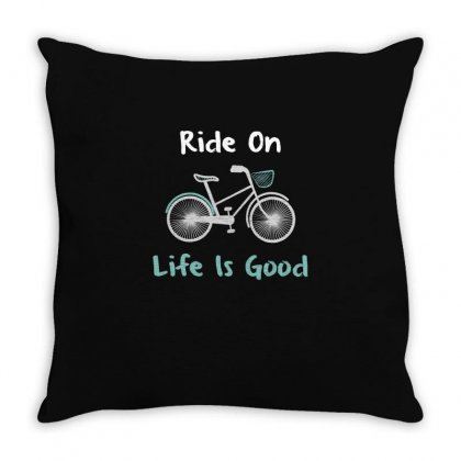 Life Is Good Ride On Bike T Shirt Throw Pillow Designed By Hung